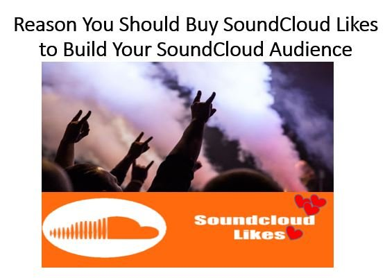 Reason You Should Buy SoundCloud Likes to Build Your SoundCloud Audience
